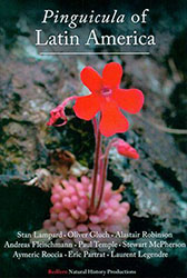 Pinguicula of Latin America by Stan Lampard, Oliver Gluch, Alastair S Robinson, Andreas Fleischmann, Paul Temple, Stewart McPherson, Aymeric Roccia, Eric Partrat, Laurent Legendre