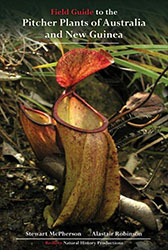 Field Guide to the Pitcher Plants of Australia and New Guinea by Stewart McPherson and Alastair Robinson