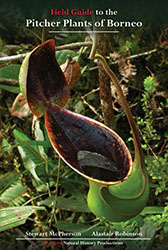 Field Guide to the Pitcher Plants of Borneo by Stewart McPherson and Alastair Robinson